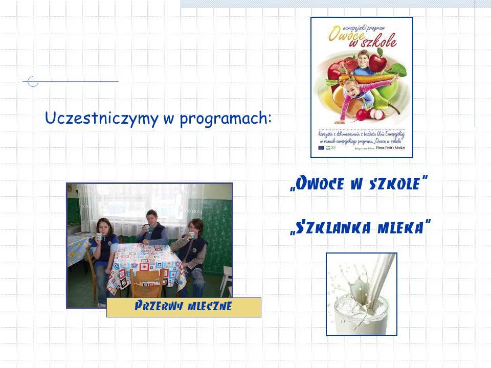 """Uczestniczymy w programach: """"Owoce w szkole """"Szklanka mleka  Przerwy mleczne"""