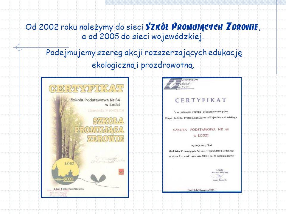 Od 2002 roku należymy do sieci Szkół Promujących Zdrowie, a od 200 5 do sieci wojewódzkiej.