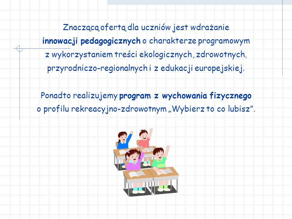 Znaczącą ofertą dla uczniów jest wdrażanie innowacji pedagogicznych o charakterze programowym z wykorzystaniem treści ekologicznych, zdrowotnych, przyrodniczo-regionalnych i z edukacji europejskiej.