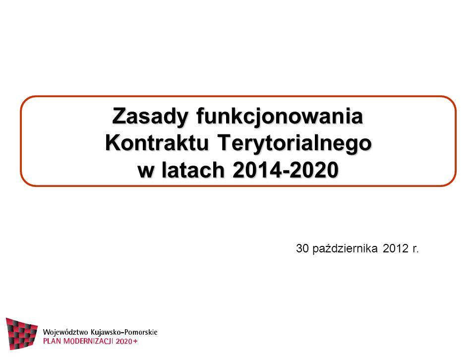 Zasady funkcjonowania Kontraktu Terytorialnego w latach 2014-2020 30 października 2012 r.
