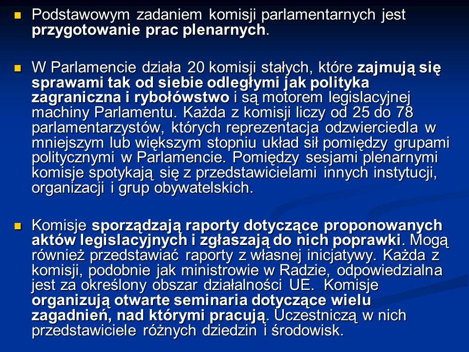 Podstawowym zadaniem komisji parlamentarnych jest przygotowanie prac plenarnych. Podstawowym zadaniem komisji parlamentarnych jest przygotowanie prac