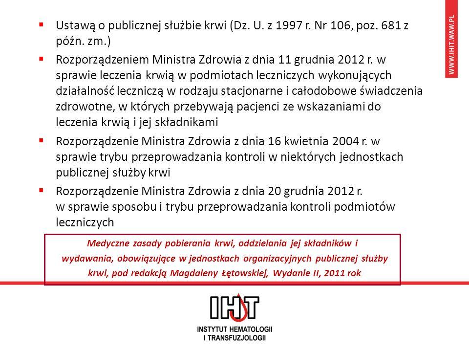  Ustawą o publicznej służbie krwi (Dz. U. z 1997 r. Nr 106, poz. 681 z późn. zm.)  Rozporządzeniem Ministra Zdrowia z dnia 11 grudnia 2012 r. w spra