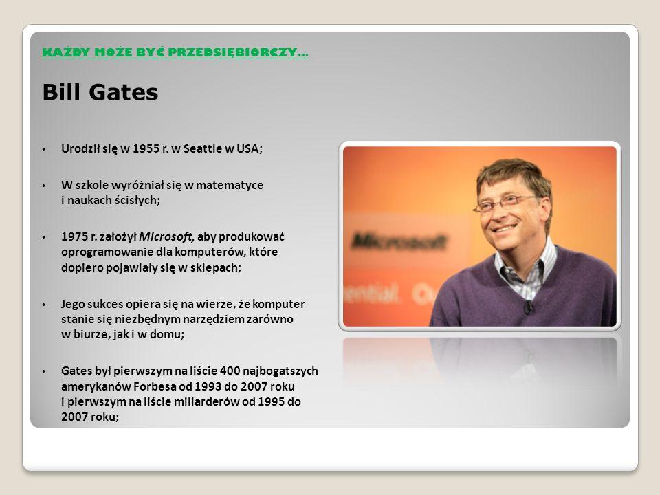 KAŻDY MOŻE BYĆ PRZEDSIĘBIORCZY… Bill Gates Urodził się w 1955 r.
