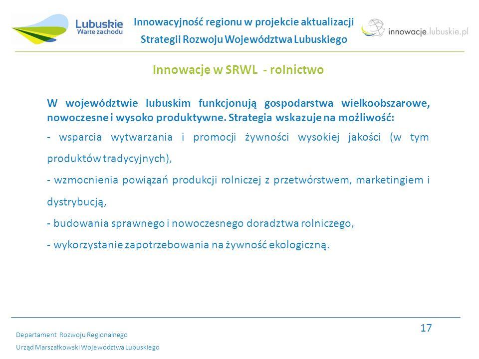 Departament Rozwoju Regionalnego Urząd Marszałkowski Województwa Lubuskiego Innowacje w SRWL - rolnictwo W województwie lubuskim funkcjonują gospodarstwa wielkoobszarowe, nowoczesne i wysoko produktywne.