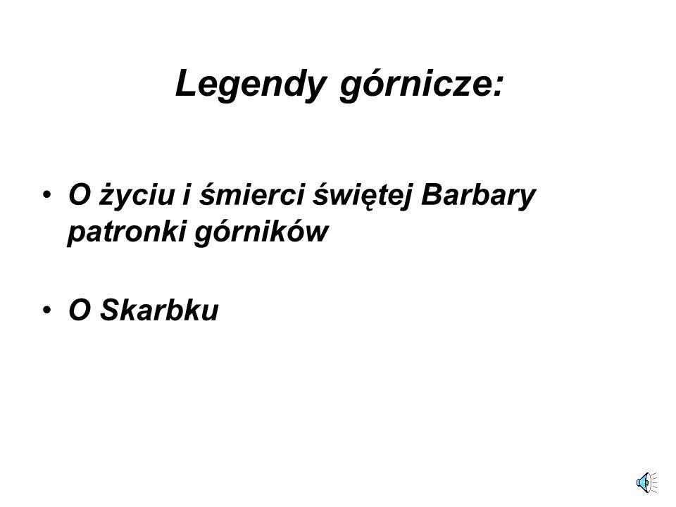 Legendy górnicze: O życiu i śmierci świętej Barbary patronki górników O Skarbku