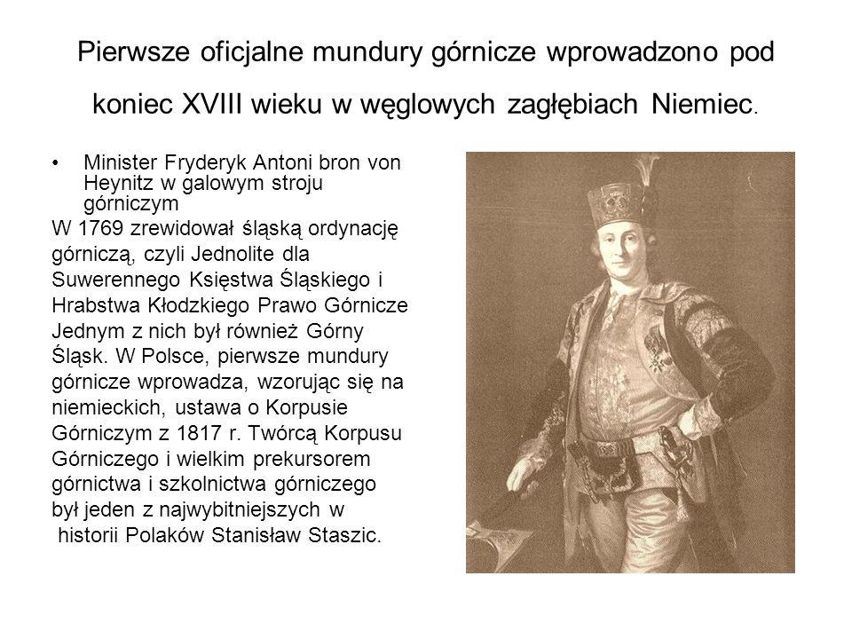 Pierwsze oficjalne mundury górnicze wprowadzono pod koniec XVIII wieku w węglowych zagłębiach Niemiec. Minister Fryderyk Antoni bron von Heynitz w gal