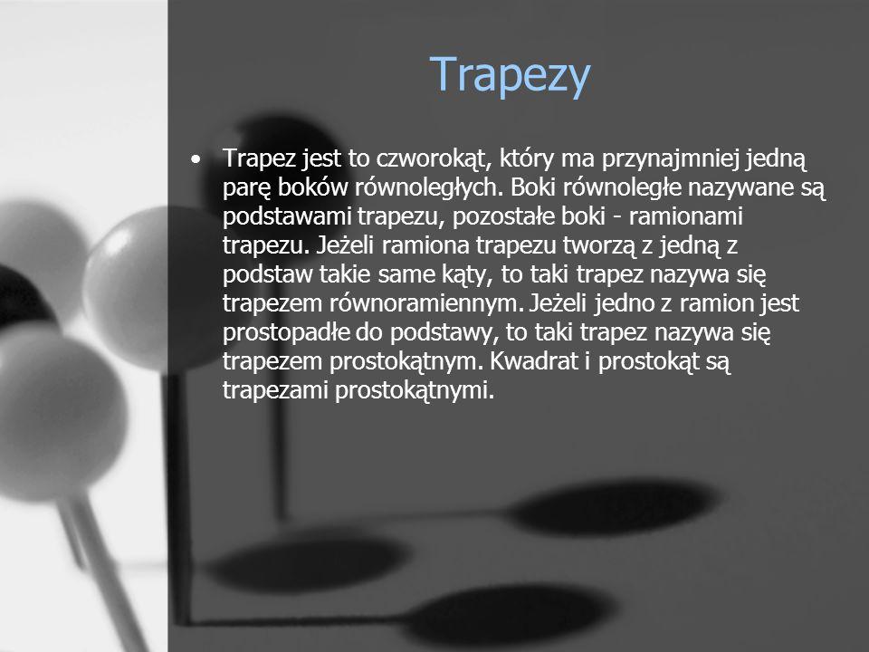 Trapezy Trapez jest to czworokąt, który ma przynajmniej jedną parę boków równoległych. Boki równoległe nazywane są podstawami trapezu, pozostałe boki
