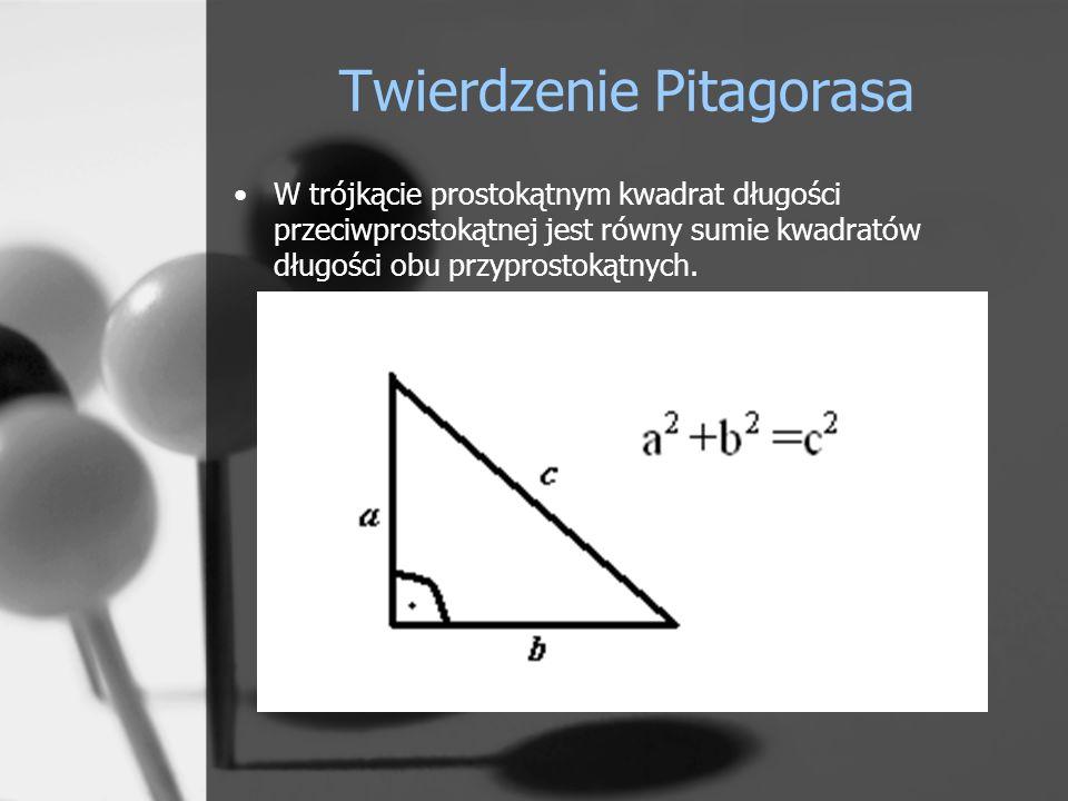 Twierdzenie Pitagorasa W trójkącie prostokątnym kwadrat długości przeciwprostokątnej jest równy sumie kwadratów długości obu przyprostokątnych.