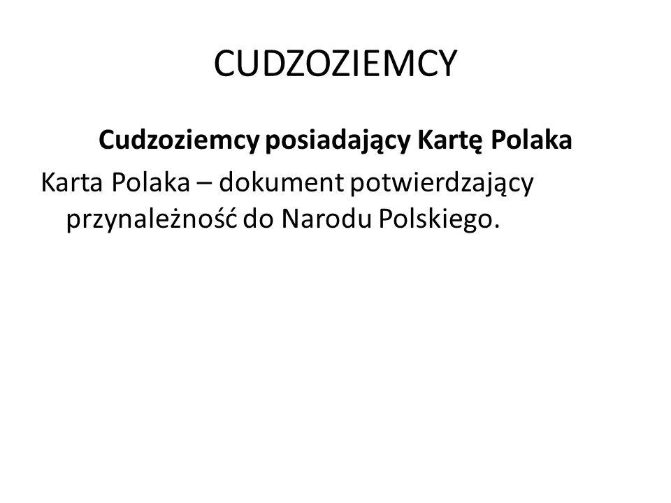 CUDZOZIEMCY Cudzoziemcy posiadający Kartę Polaka Karta Polaka – dokument potwierdzający przynależność do Narodu Polskiego.