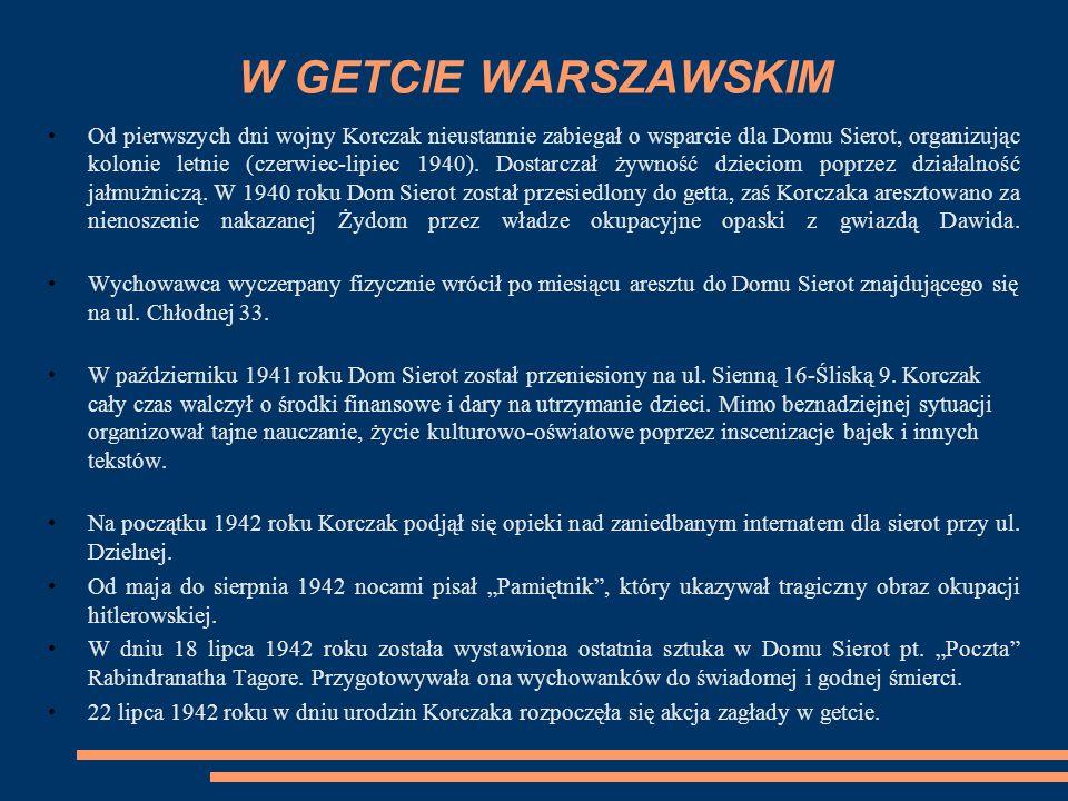W GETCIE WARSZAWSKIM Od pierwszych dni wojny Korczak nieustannie zabiegał o wsparcie dla Domu Sierot, organizując kolonie letnie (czerwiec-lipiec 1940).