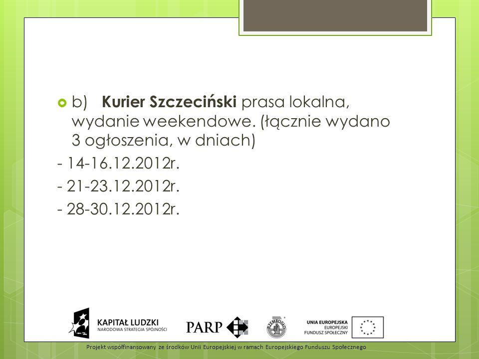  b) Kurier Szczeciński prasa lokalna, wydanie weekendowe. (łącznie wydano 3 ogłoszenia, w dniach) - 14-16.12.2012r. - 21-23.12.2012r. - 28-30.12.2012