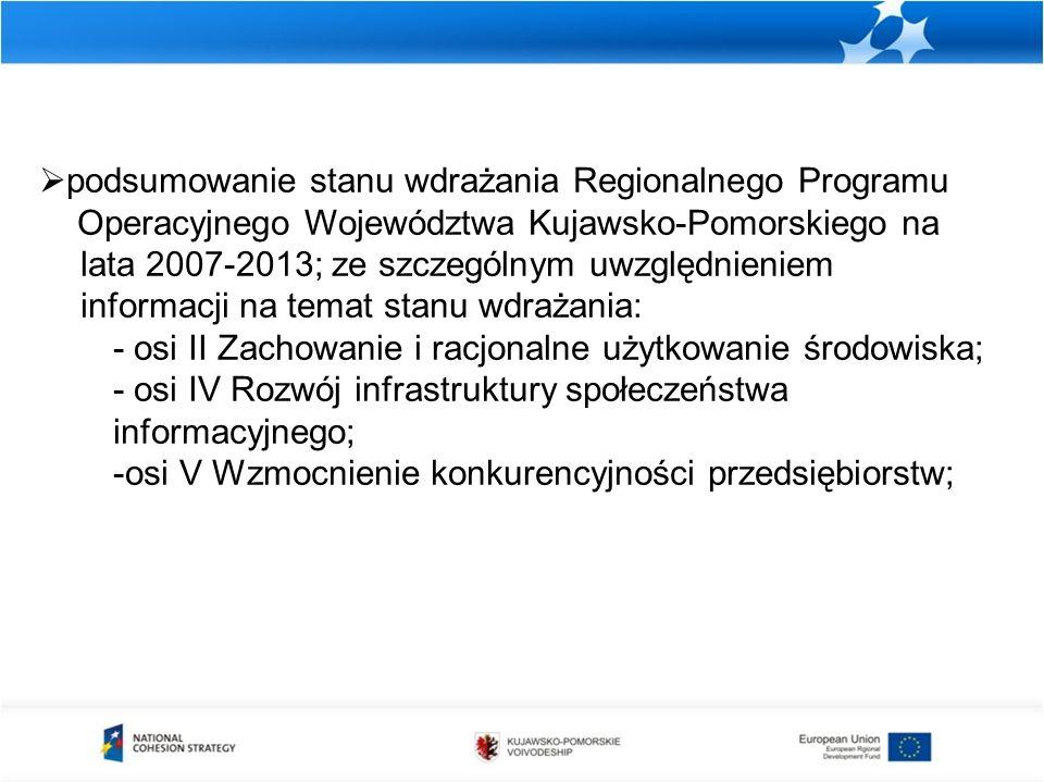  podsumowanie stanu wdrażania Regionalnego Programu Operacyjnego Województwa Kujawsko-Pomorskiego na lata 2007-2013; ze szczególnym uwzględnieniem informacji na temat stanu wdrażania: - osi II Zachowanie i racjonalne użytkowanie środowiska; - osi IV Rozwój infrastruktury społeczeństwa informacyjnego; -osi V Wzmocnienie konkurencyjności przedsiębiorstw;