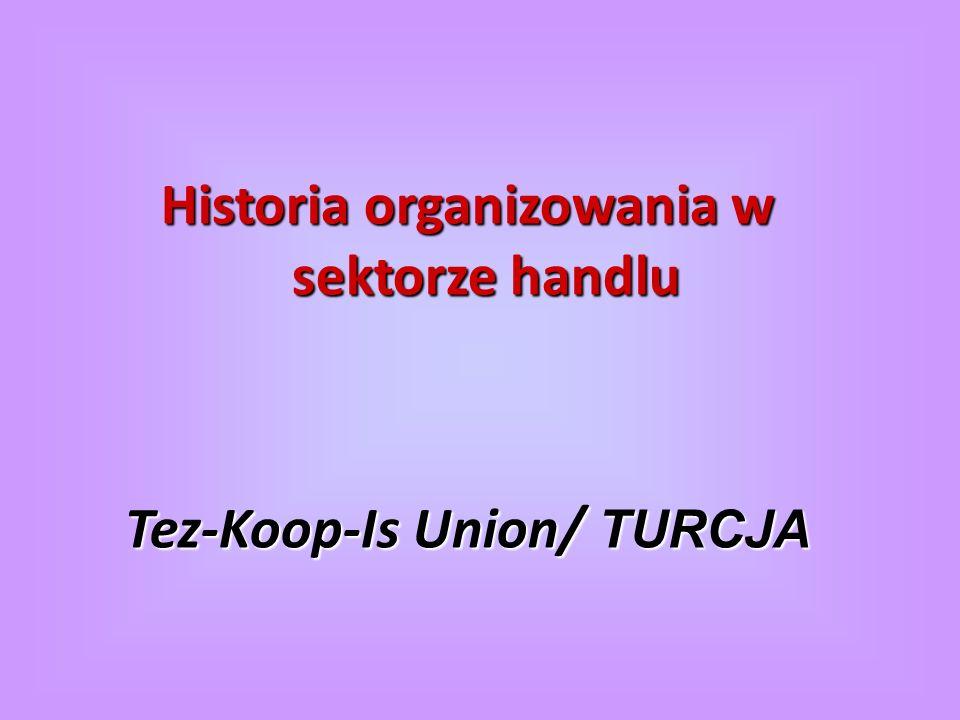 Historia organizowania w sektorze handlu Tez-Koop-Is Union/ TURCJA