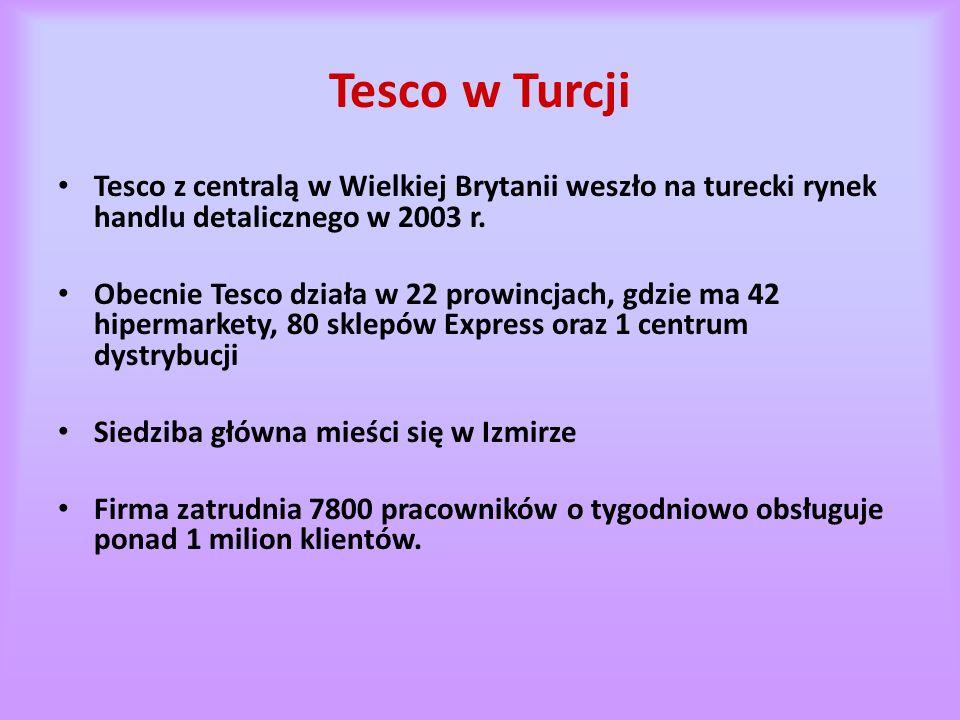 Tesco w Turcji Tesco z centralą w Wielkiej Brytanii weszło na turecki rynek handlu detalicznego w 2003 r.