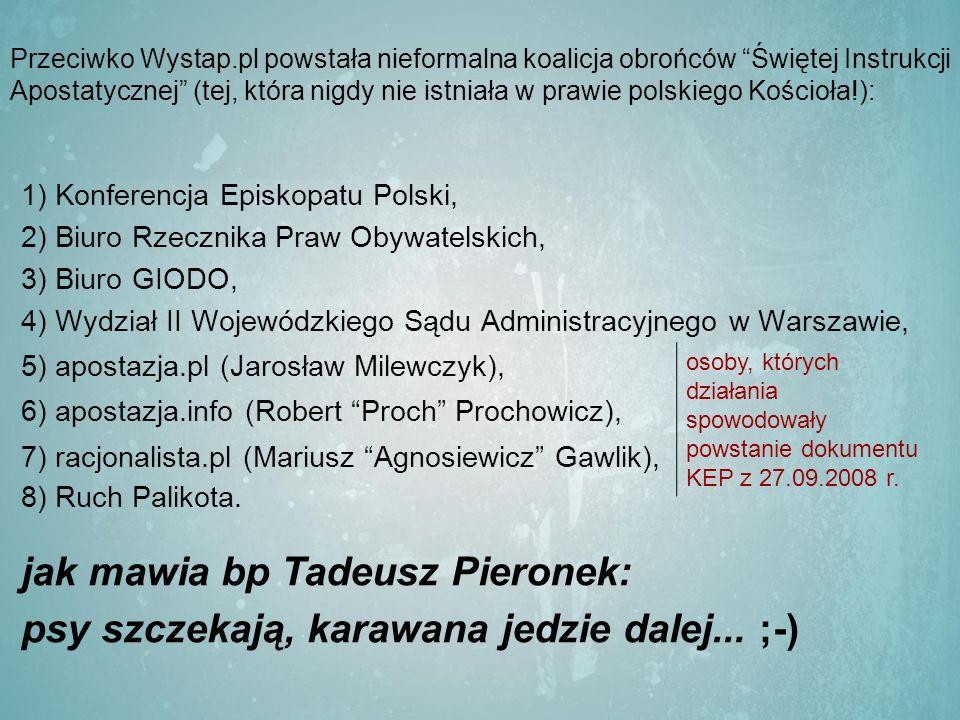 Przeciwko Wystap.pl powstała nieformalna koalicja obrońców Świętej Instrukcji Apostatycznej (tej, która nigdy nie istniała w prawie polskiego Kościoła!): 1) Konferencja Episkopatu Polski, 2) Biuro Rzecznika Praw Obywatelskich, 3) Biuro GIODO, 4) Wydział II Wojewódzkiego Sądu Administracyjnego w Warszawie, 5) apostazja.pl (Jarosław Milewczyk), osoby, których działania spowodowały powstanie dokumentu KEP z 27.09.2008 r.