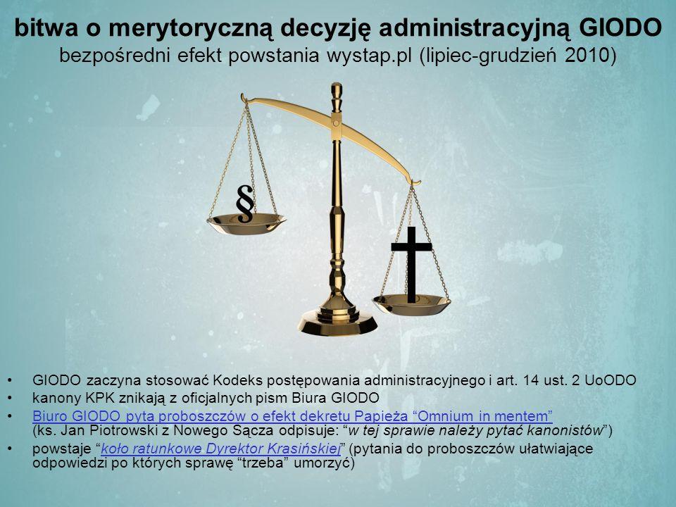 bitwa o merytoryczną decyzję administracyjną GIODO bezpośredni efekt powstania wystap.pl (lipiec-grudzień 2010) GIODO zaczyna stosować Kodeks postępowania administracyjnego i art.