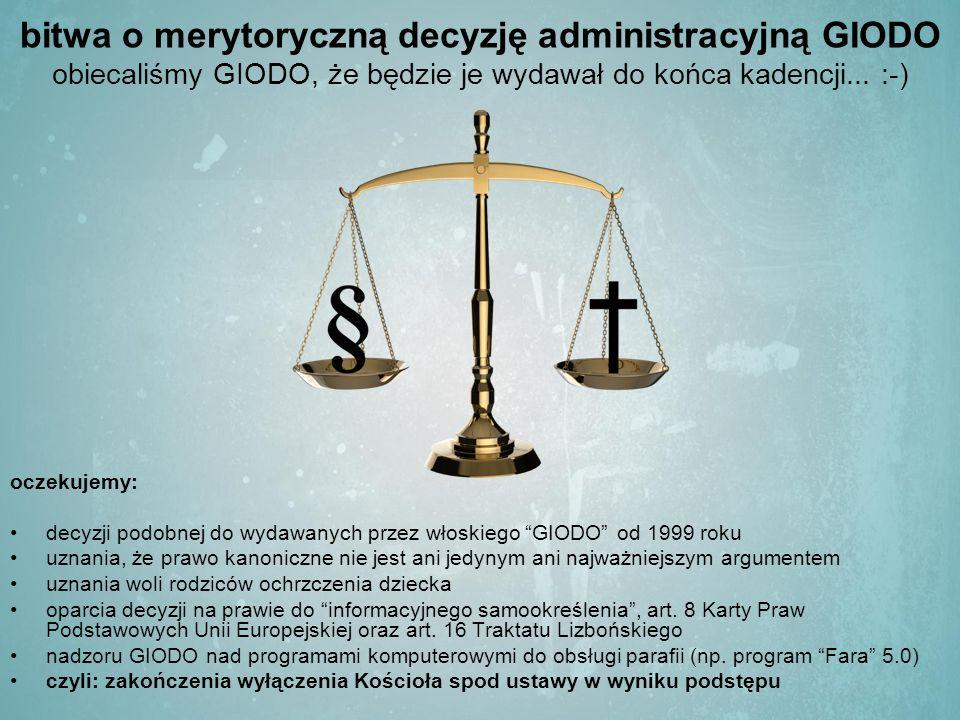 bitwa o merytoryczną decyzję administracyjną GIODO obiecaliśmy GIODO, że będzie je wydawał do końca kadencji...