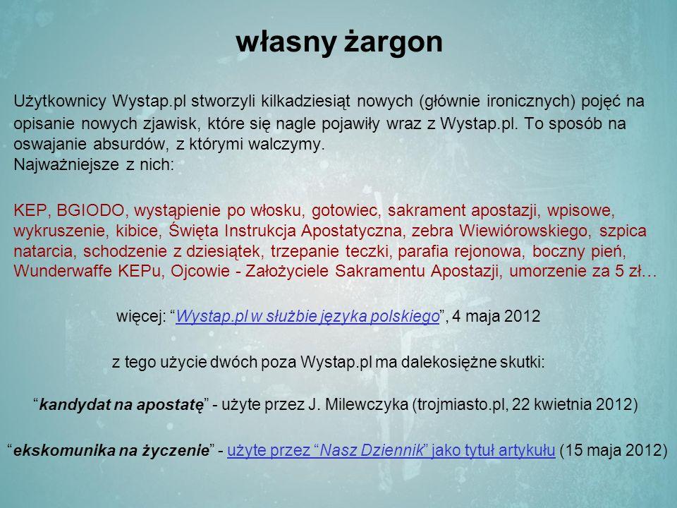własny żargon Użytkownicy Wystap.pl stworzyli kilkadziesiąt nowych (głównie ironicznych) pojęć na opisanie nowych zjawisk, które się nagle pojawiły wraz z Wystap.pl.