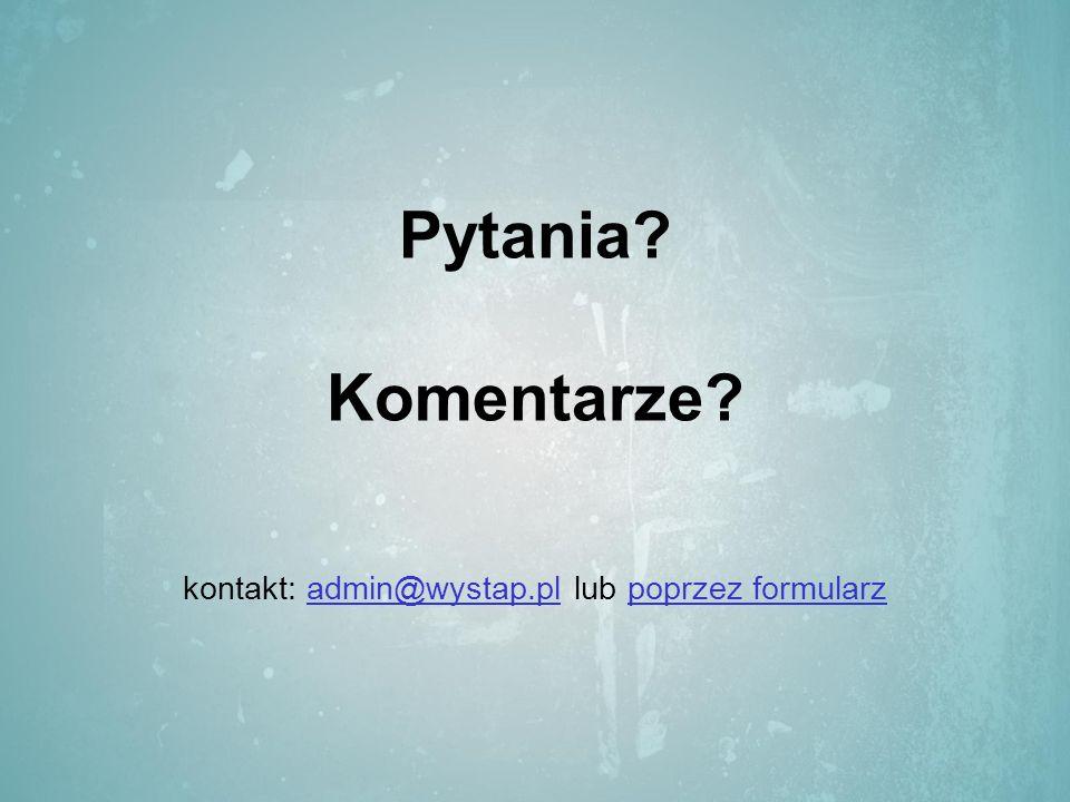 Pytania Komentarze kontakt: admin@wystap.pl lub poprzez formularzadmin@wystap.plpoprzez formularz
