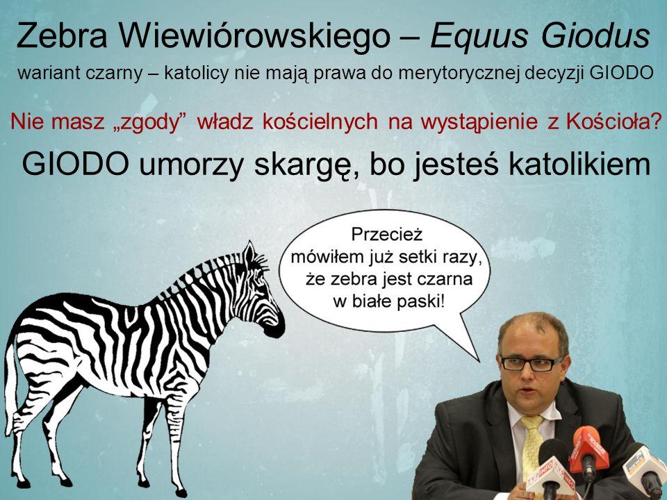 """Zebra Wiewiórowskiego – Equus Giodus wariant czarny – katolicy nie mają prawa do merytorycznej decyzji GIODO Nie masz """"zgody władz kościelnych na wystąpienie z Kościoła."""