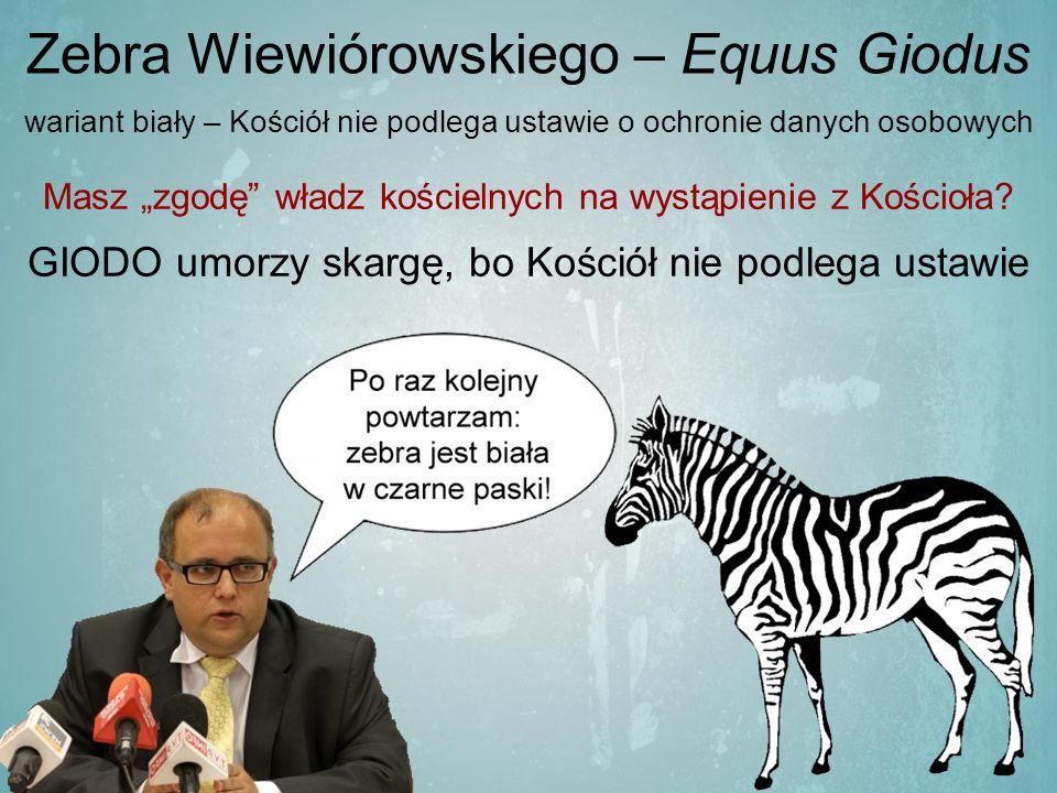 """Zebra Wiewiórowskiego – Equus Giodus wariant biały – Kościół nie podlega ustawie o ochronie danych osobowych Masz """"zgodę władz kościelnych na wystąpienie z Kościoła."""
