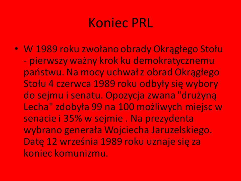Koniec PRL W 1989 roku zwołano obrady Okrągłego Stołu - pierwszy ważny krok ku demokratycznemu państwu. Na mocy uchwał z obrad Okrągłego Stołu 4 czerw
