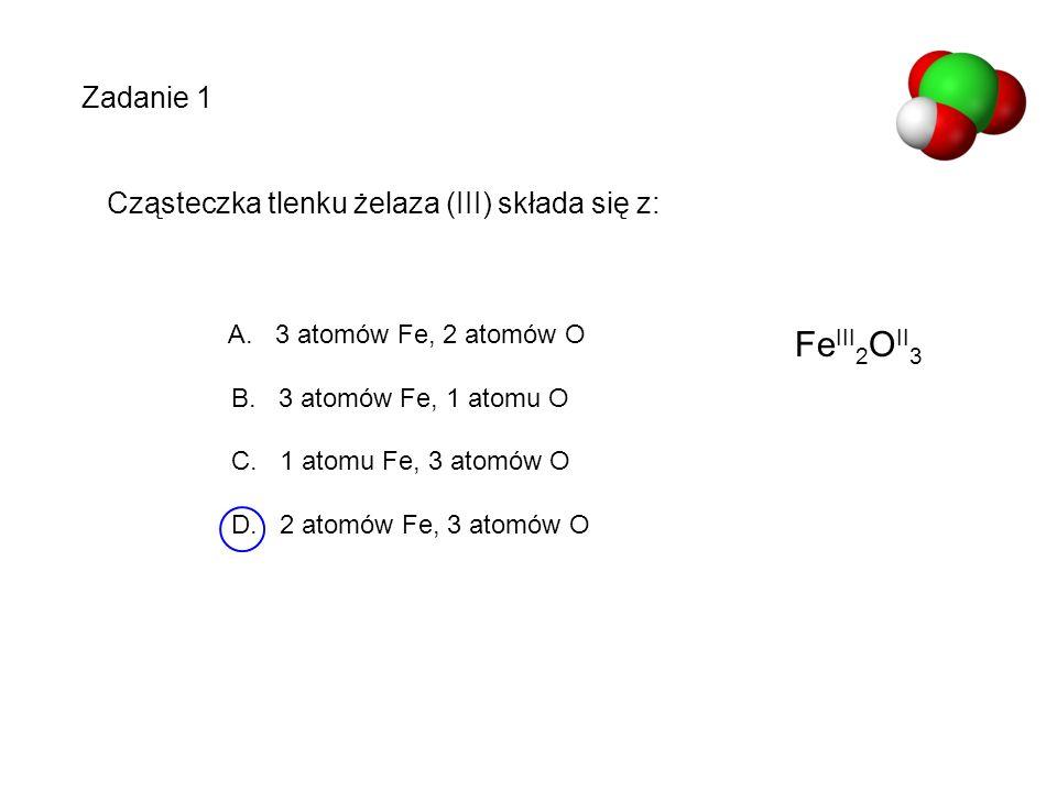 Fe III 2 O II 3 Cząsteczka tlenku żelaza (III) składa się z: A. 3 atomów Fe, 2 atomów O B. 3 atomów Fe, 1 atomu O C. 1 atomu Fe, 3 atomów O D. 2 atomó