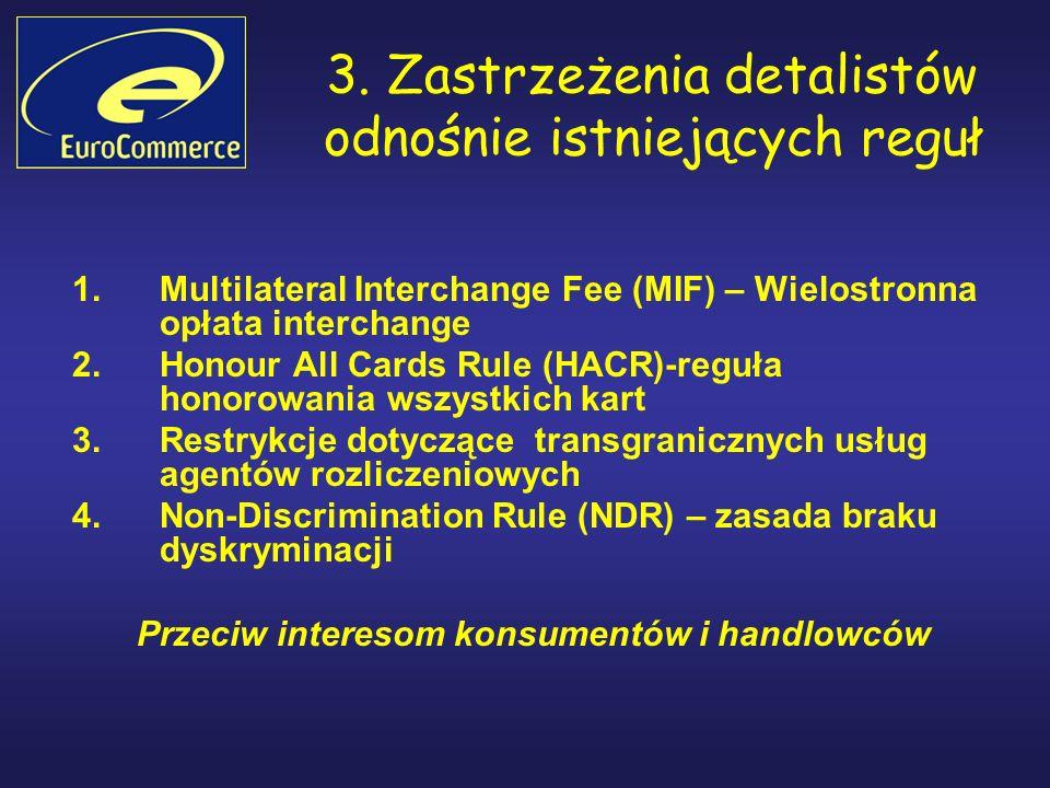 3. Zastrzeżenia detalistów odnośnie istniejących reguł 1.Multilateral Interchange Fee (MIF) – Wielostronna opłata interchange 2.Honour All Cards Rule