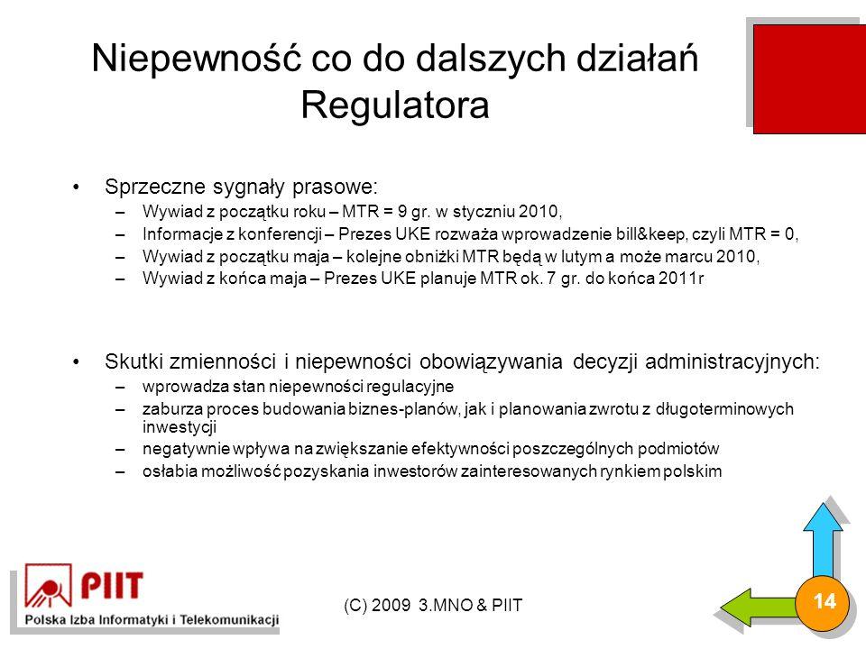 (C) 2009 3.MNO & PIIT 14 Niepewność co do dalszych działań Regulatora Sprzeczne sygnały prasowe: –Wywiad z początku roku – MTR = 9 gr.