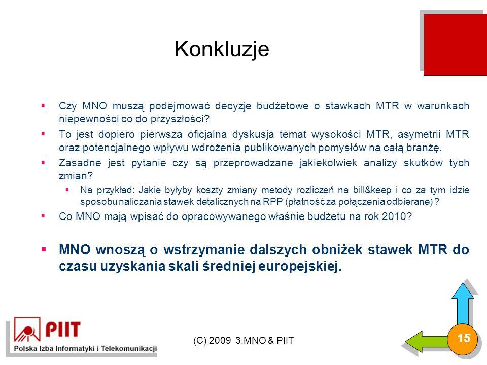 (C) 2009 3.MNO & PIIT 15 Konkluzje  Czy MNO muszą podejmować decyzje budżetowe o stawkach MTR w warunkach niepewności co do przyszłości.