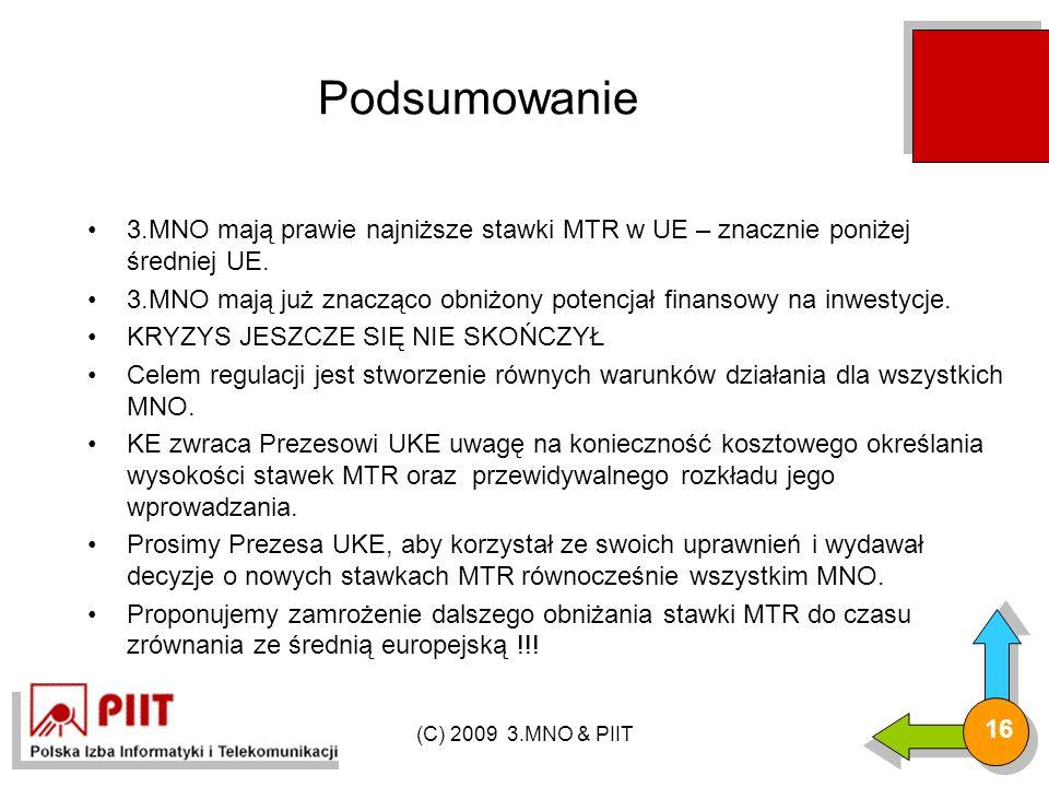 (C) 2009 3.MNO & PIIT 16 Podsumowanie 3.MNO mają prawie najniższe stawki MTR w UE – znacznie poniżej średniej UE.