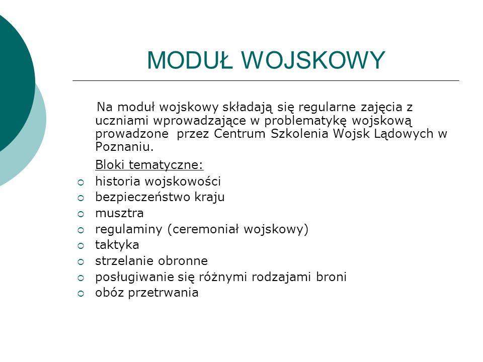 MODUŁ WOJSKOWY Na moduł wojskowy składają się regularne zajęcia z uczniami wprowadzające w problematykę wojskową prowadzone przez Centrum Szkolenia Wojsk Lądowych w Poznaniu.