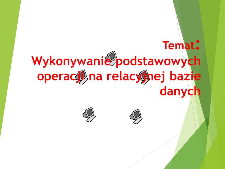 Temat : Wykonywanie podstawowych operacji na relacyjnej bazie danych