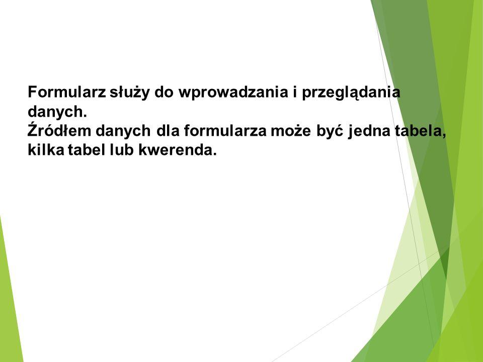 Formularz służy do wprowadzania i przeglądania danych.