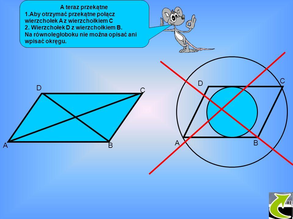 A teraz przekątne 1.Aby otrzymać przekątne połącz wierzchołek A z wierzchołkiem C 2. Wierzchołek D z wierzchołkiem B. Na równoległoboku nie można opis