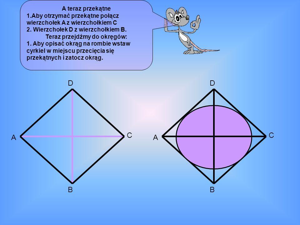 A teraz przekątne 1.Aby otrzymać przekątne połącz wierzchołek A z wierzchołkiem C 2. Wierzchołek D z wierzchołkiem B. Teraz przejdźmy do okręgów: 1. A