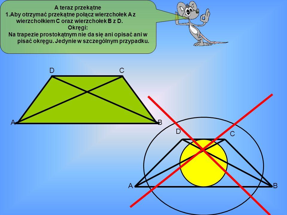 D AB C A teraz przekątne 1.Aby otrzymać przekątne połącz wierzchołek A z wierzchołkiem C oraz wierzchołek B z D. Okręgi: Na trapezie prostokątnym nie