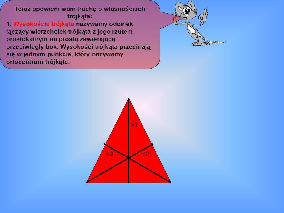 Teraz opowiem wam trochę o własnościach trójkąta: 1. Wysokością trójkąta nazywamy odcinek łączący wierzchołek trójkąta z jego rzutem prostokątnym na p