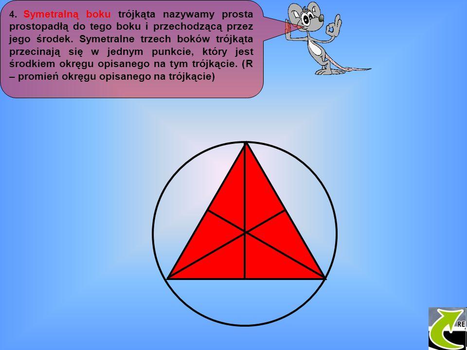 4. Symetralną boku trójkąta nazywamy prosta prostopadłą do tego boku i przechodzącą przez jego środek. Symetralne trzech boków trójkąta przecinają się