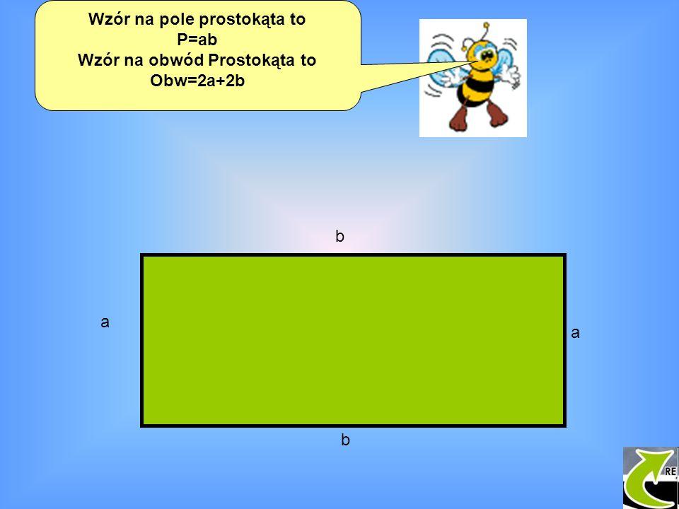 Wzór na pole prostokąta to P=ab Wzór na obwód Prostokąta to Obw=2a+2b a a b b