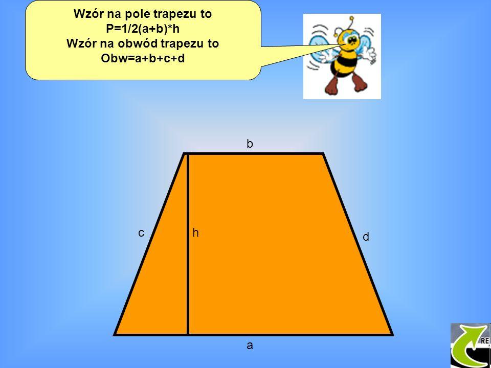 Wzór na pole trapezu to P=1/2(a+b)*h Wzór na obwód trapezu to Obw=a+b+c+d a b c d h