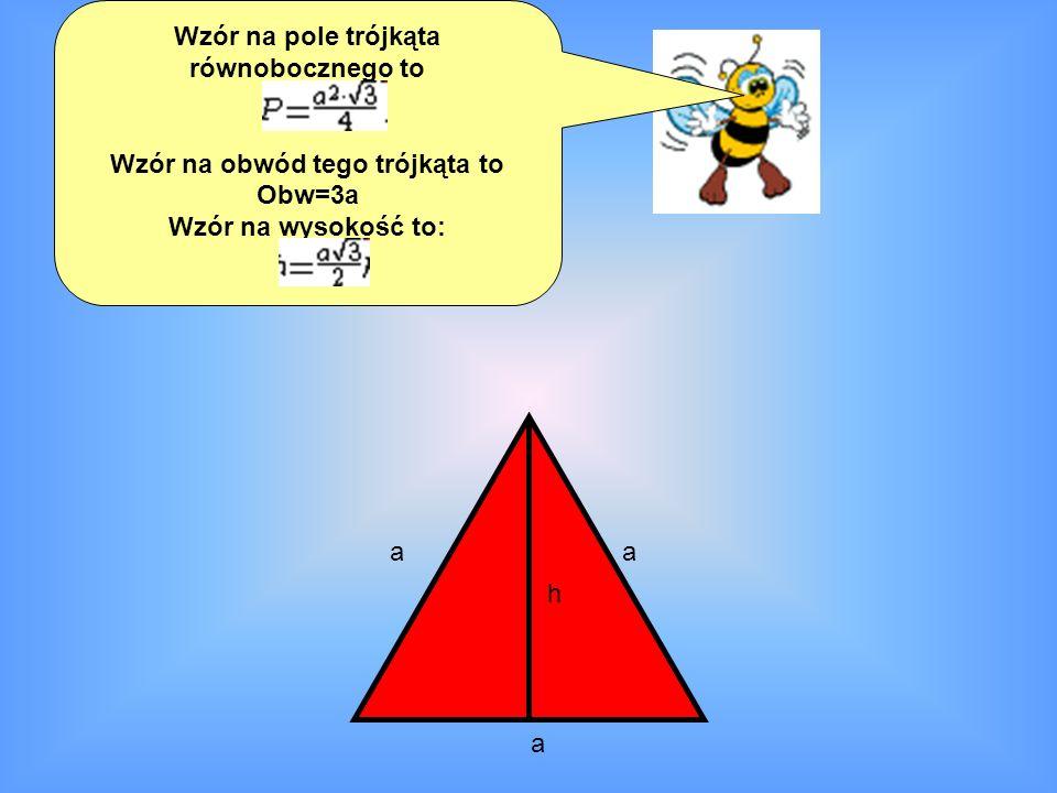 Wzór na pole trójkąta równobocznego to Wzór na obwód tego trójkąta to Obw=3a Wzór na wysokość to: a aa h