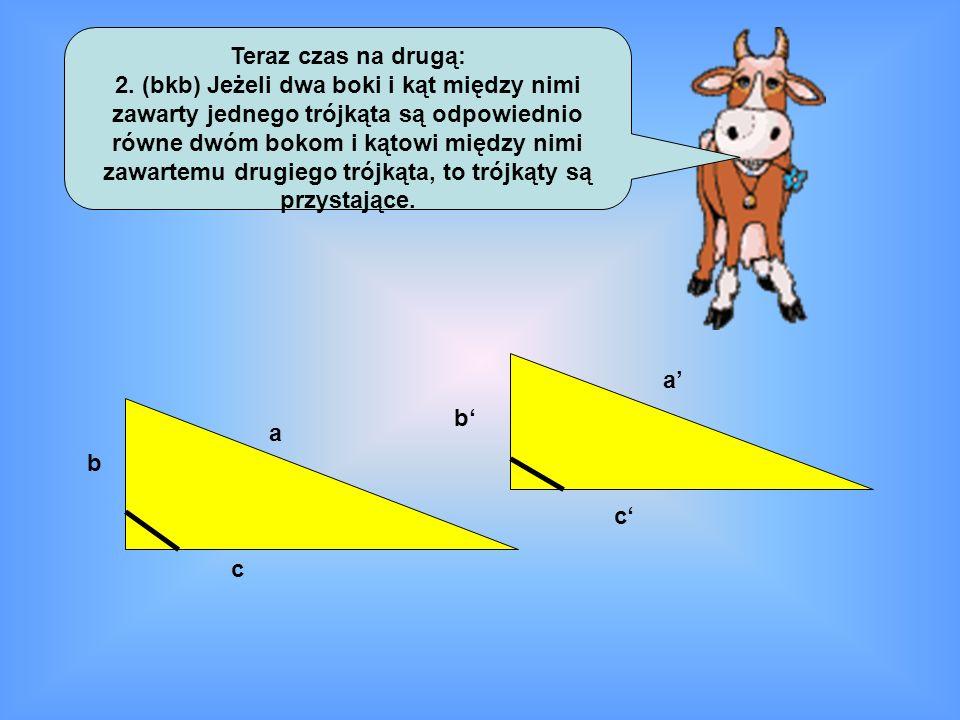 Teraz czas na drugą: 2. (bkb) Jeżeli dwa boki i kąt między nimi zawarty jednego trójkąta są odpowiednio równe dwóm bokom i kątowi między nimi zawartem