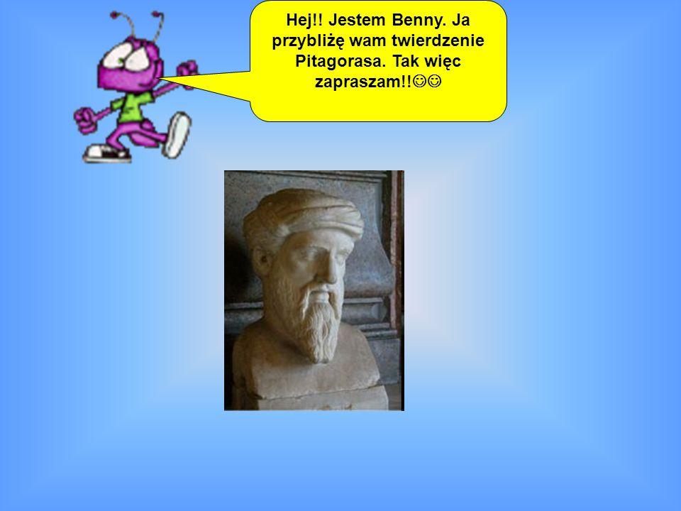 Hej!! Jestem Benny. Ja przybliżę wam twierdzenie Pitagorasa. Tak więc zapraszam!!