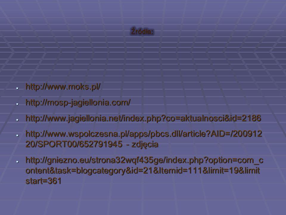 ● http://www.moks.pl/ ● http://mosp-jagiellonia.com/ ● http://www.jagiellonia.net/index.php co=aktualnosci&id=2186 ● http://www.wspolczesna.pl/apps/pbcs.dll/article AID=/200912 20/SPORT00/652791945 - zdjęcia ● http://gniezno.eu/strona32wqf435ge/index.php option=com_c ontent&task=blogcategory&id=21&Itemid=111&limit=19&limit start=361