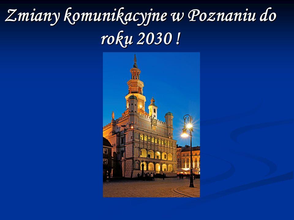 Zmiany komunikacyjne w Poznaniu do roku 2030 !