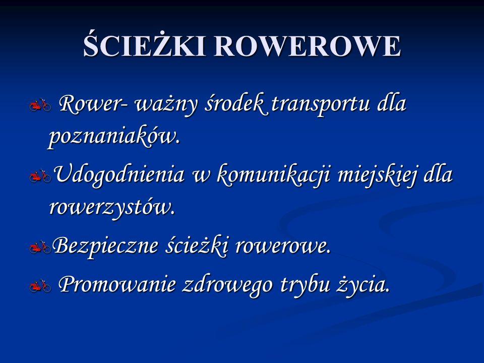 ŚCIEŻKI ROWEROWE Rower- ważny środek transportu dla poznaniaków. Rower- ważny środek transportu dla poznaniaków. Udogodnienia w komunikacji miejskiej