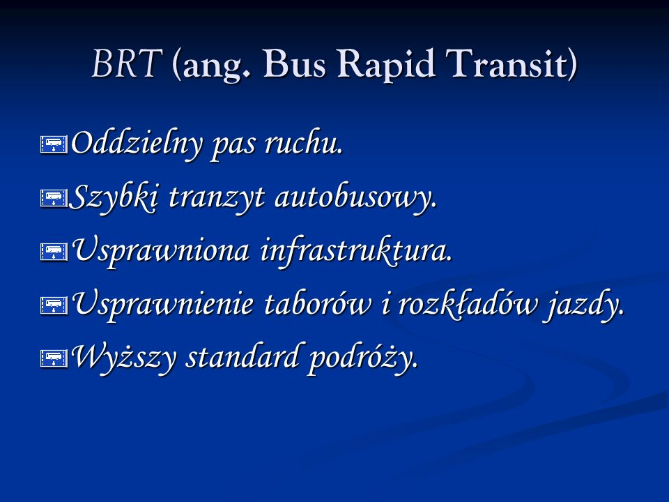 BRT (ang. Bus Rapid Transit) Oddzielny pas ruchu.