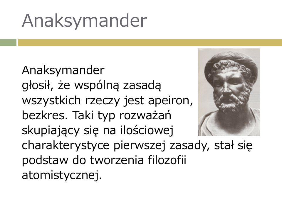 Anaksymander głosił, że wspólną zasadą wszystkich rzeczy jest apeiron, bezkres.