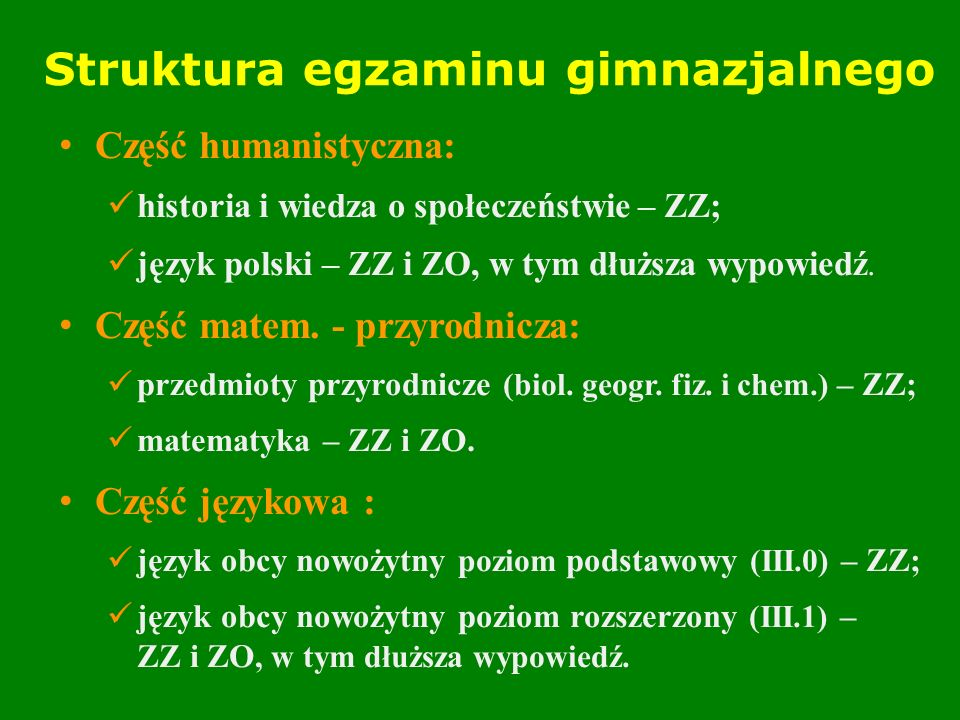Struktura egzaminu gimnazjalnego Część humanistyczna: historia i wiedza o społeczeństwie – ZZ; język polski – ZZ i ZO, w tym dłuższa wypowiedź.